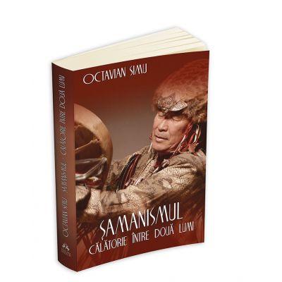 Samanismul - Calatorie intre doua lumi - Octavian Simu