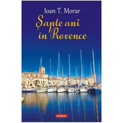 Sapte ani in Provence - Ioan T. Morar