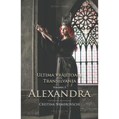 Ultima vrajitoare din Transilvania Volumul 3: Alexandra - Cristina Nemerovschi