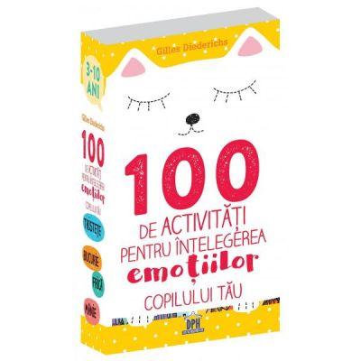 100 de activitati pentru intelegerea emotiilor copilului tau - Gilles Diederichs