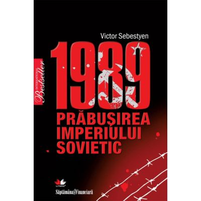 1989. Prabusirea Imperiului Sovietic - Victor Sebestyen