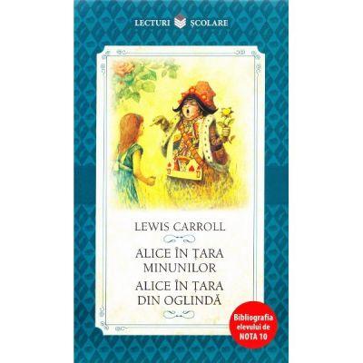 Alice in Tara Minunilor. Alice in Tara din Oglinda - Lewis Carrol