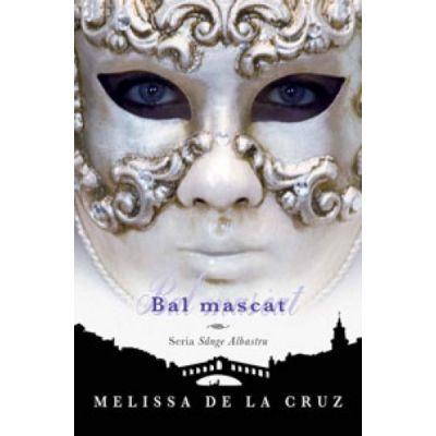 Bal Mascat. Sange Albastru, volumul 2 - Melissa De La Cruz
