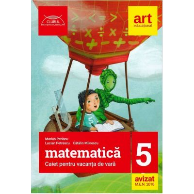 Matematica caiet pentru vacanta de vara clasa a 5-a. Clubul matematicienilor (Editia 2018) - Marius Perianu
