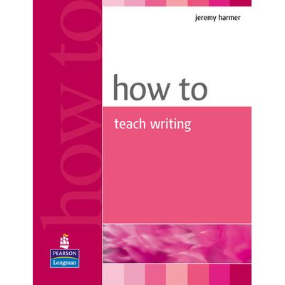 How To Teach Writing - Jeremy Harmer