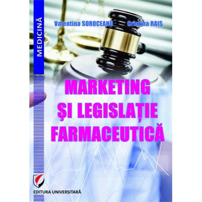 Marketing si legislatie farmaceutica (Valentina Soroceanu, Cristina Rais)