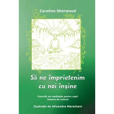Sa ne imprietenim cu noi insine. Exercitii de meditatie pentru copii (Caroline Sherwood)