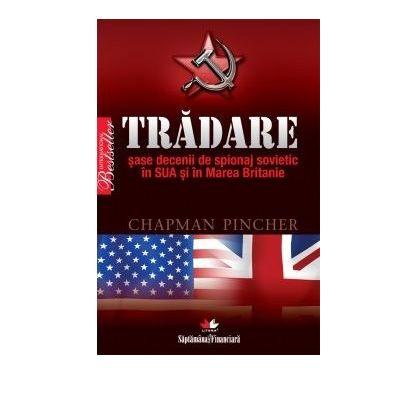 Tradare. 6 decenii de spionaj sovietic in SUA si in Marea Britanie - Chapman Pincher