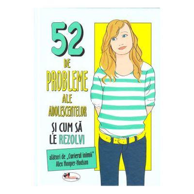 52 de probleme ale adolescentelor si cum sa le rezolvi - Alex Hooper-Hodson