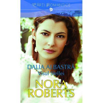 Dalia albastra. Visul Stellei - Nora Roberts