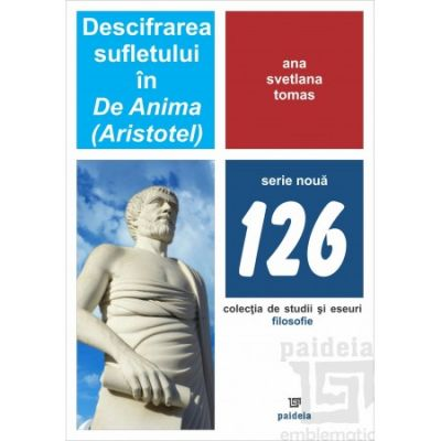 Descifrarea sufletului in De Anima. Aristotel - Ana Svetlana Tomas