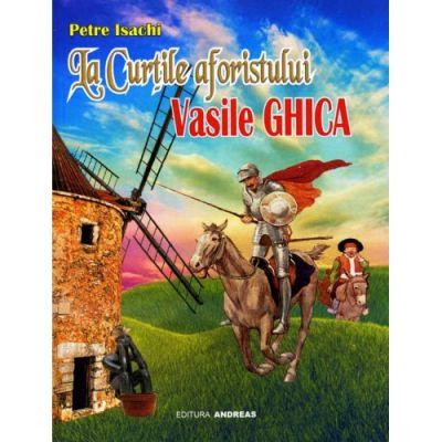 La Curtile aforistului Vasile Ghica - Petre Isachi
