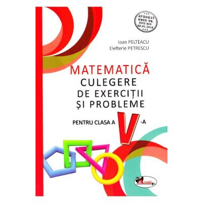 Matematica - Clasa 5 - Culegere de exercitii si probleme - Ioan Pelteacu, Elefterie Petrescu