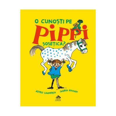O cunosti pe Pippi Sosetica? - Astrid Lindgren
