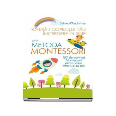 Ofera-i copilului tau incredere in sine prin metoda Montessori - Sylvie d'Esclaibes