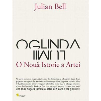 Oglinda lumii, o noua istorie a artei - Julian Bell
