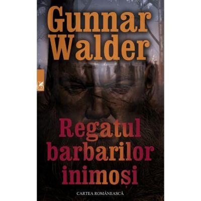 Regatul barbarilor inimosi - Gunnar Walder