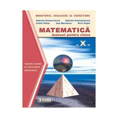 Matematica. Manual trunchi comun si continut diferentiat clasa a X-a - Gabriela Constantinescu