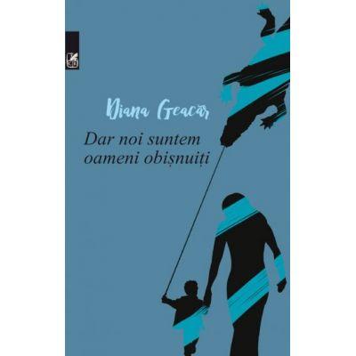 Dar noi suntem oameni obisnuiti - Diana Geacar