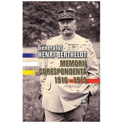 Generalul Henri Berthelot. Memorii si corespondenta 1916–1919 - Glenn E. Torrey