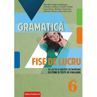 Gramatica clasa a VI-a. Fise de lucru si unitati de invatare cu itemi si teste de evaluare - Luminita Ardelean