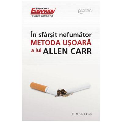 In sfarsit, nefumator. Metoda usoara a lui Allen Carr ed. 2018 - Allen Carr