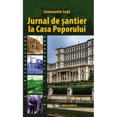 Jurnal de santier la Casa Poporului - Constantin Luta