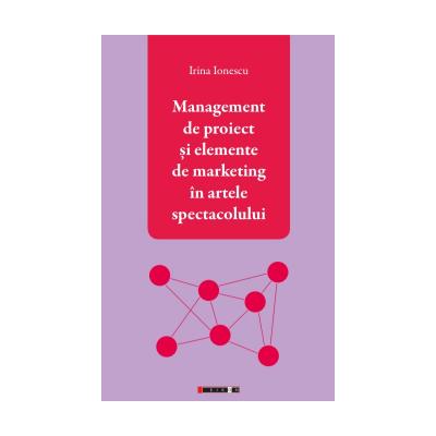 Management de proiect si elemente de marketing in artele spectacolului - Irina Ionescu