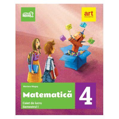 Matematica. Caiet de lucru. Clasa a IV-a. Semestrul I - Mariana Mogos