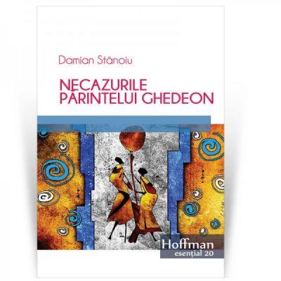 Necazurile parintelui Ghedeon - Damian Stanoiu