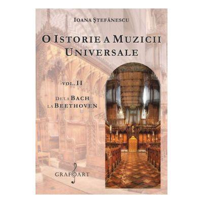 O istorie a muzicii universale, volumul 2. De la Bach la Beethoven - Ioana Stefanescu