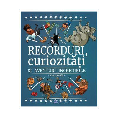Recorduri, curiozitati si aventuri incredibile - Paul Beaupere