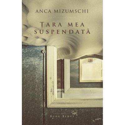 Tara mea suspendata - Anca Mizumschi