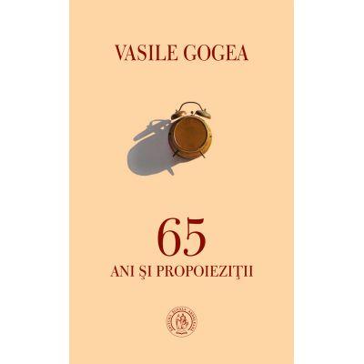 65 ani si propoiezitii - Vasile Gogea