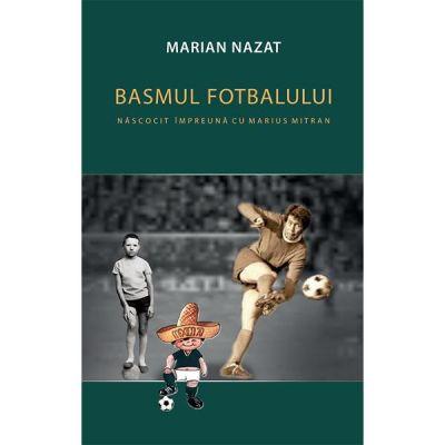 Basmul fotbalului (2 vol.) - Marian Nazat, Marius Mitran
