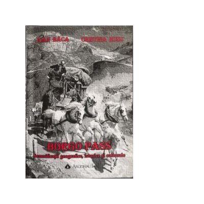 BORGO PASS. Semnificatii geografice, istorice si culturale - Cristina Rusu, Ioan Baca