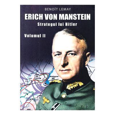 Erich von Manstein, strategul lui Hitler Vol. 2 - Benoit Lemay