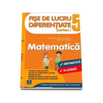 Fise de lucru diferentiate. Matematica. Clasa a V-a partea I. Aritmetica si alrgebra - Florin Antohe, Marius Antonescu, Gheorghe Iacovita