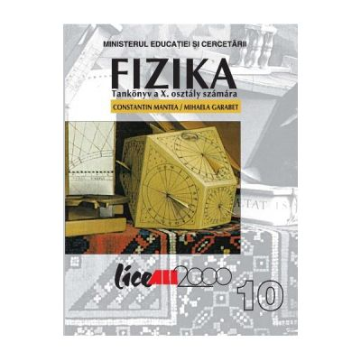 Fizica Clasa 10 Manual in limba maghiara - Constantin Mantea