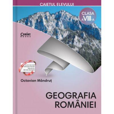 Geografia Romaniei. Caietul elevului de clasa a VIII-a - Octavian Mandrut