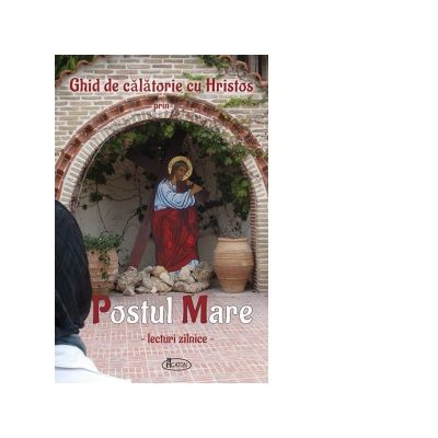 Ghid de calatorie cu Hristos prin Postul Mare. Lecturi zilnice - Natalia Corlean