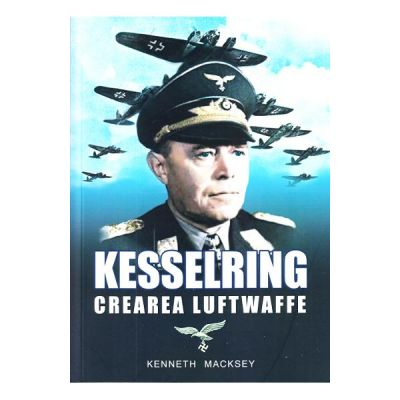 Kesselring, crearea Luftwaffe - Kenneth Macksey