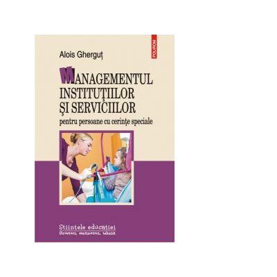 Managementul institutiilor si serviciilor pentru persoane cu cerinte speciale - Alois Ghergut