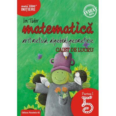 Matematica 2000 Initiere. Caiet de lucru pentru Clasa a V-a. Semestrul I ( Aritmetica, Algebra, Geometrie )