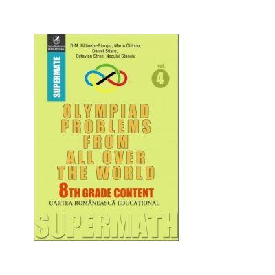 Olympiad Problems from all over the World. 8th Grade Content - Dumitru M. Batinetu-Giurgiu, Marin Chirciu, Octavian Stroe, Daniel Sitaru