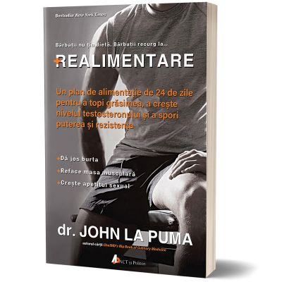 Realimentare. Un plan de alimentatie de 24 de zile pentru a topi grasimea, a creste nivelul testosteronului si a spori puterea si rezistenta - John La Puma