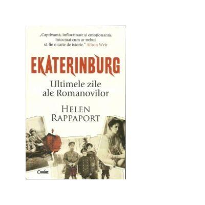 Ekaterinburg. Ultimele zile ale Romanovilor - Helen Rappaport