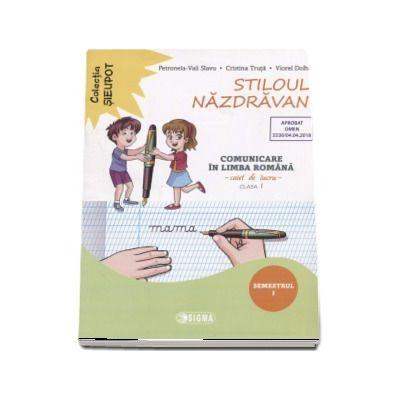 Stiloul Nazdravan. Comunicare in limba romana, caiet de lucru pentru clasa I, semestrul I