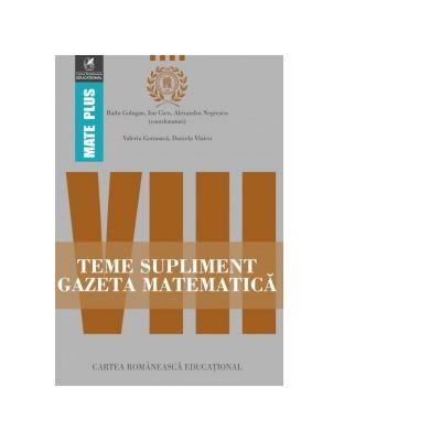 Teme supliment Gazeta Matematica. Clasa a VIII-a - Radu Gologan, Ion Cicu, Alexandru Negrescu
