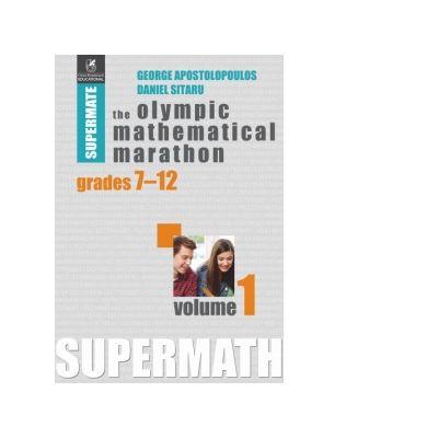 The Olympic Mathematical Marathon. Grades 7-12. Volume 1 - Daniel Sitaru, George Apostolopoulos